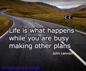 life is what happens when your busy making other plans quote