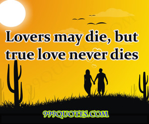 Lovers may die, but true love never dies. | >>999Quotes.com